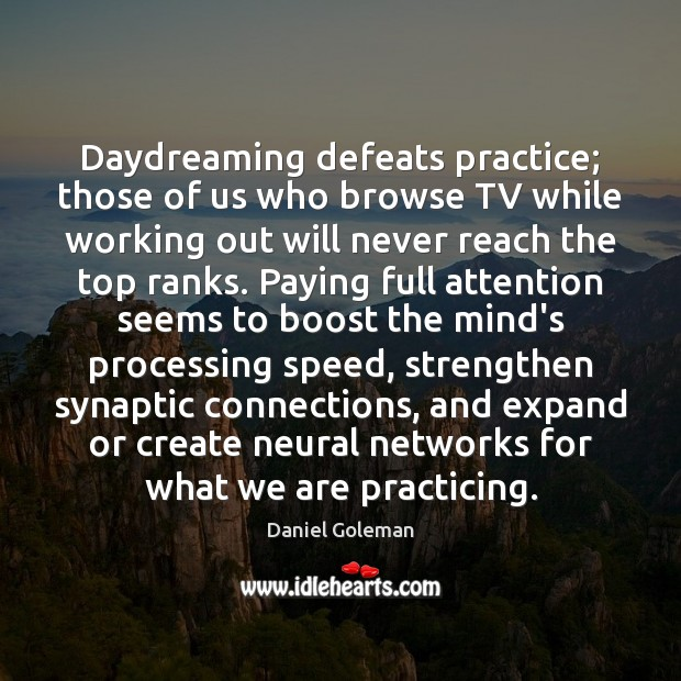 Daydreaming defeats practice; those of us who browse TV while working out Daniel Goleman Picture Quote