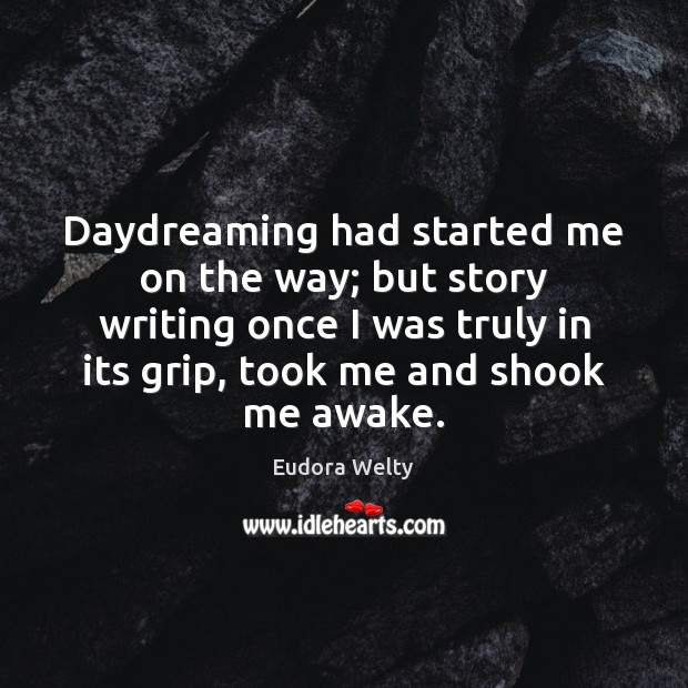 Image, Daydreaming had started me on the way; but story writing once I
