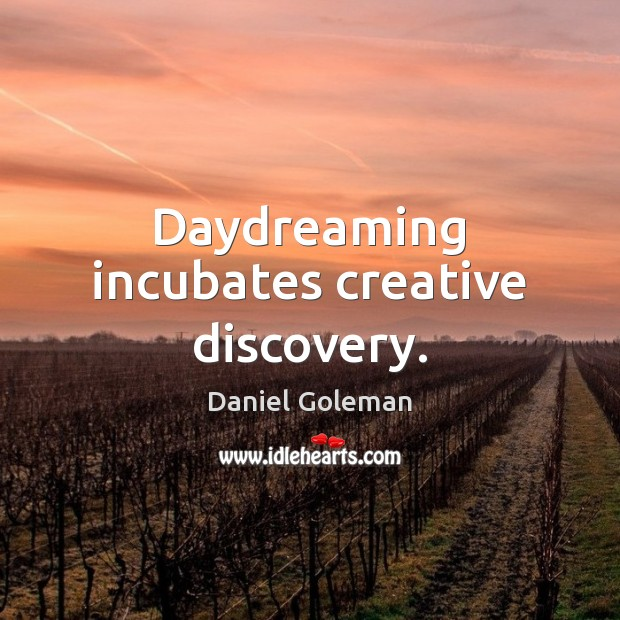 Daydreaming incubates creative discovery. Daniel Goleman Picture Quote