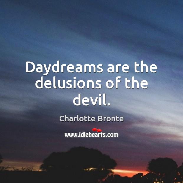 Daydreams are the delusions of the devil. Charlotte Bronte Picture Quote
