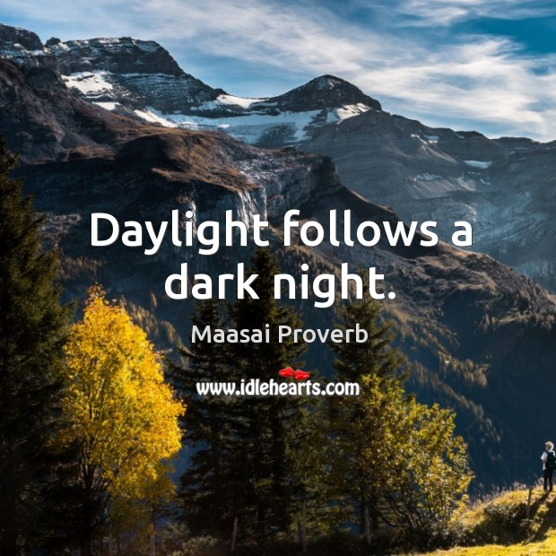 Daylight follows a dark night. Maasai Proverbs Image