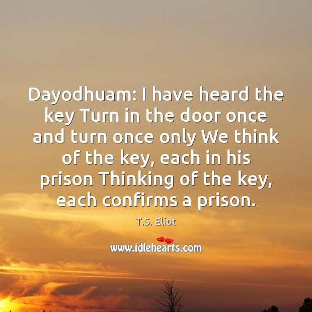 Image, Dayodhuam: I have heard the key Turn in the door once and