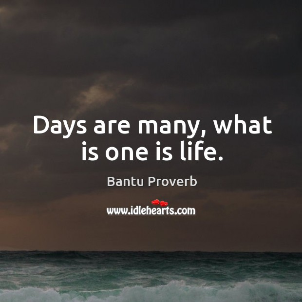 Days are many, what is one is life. Bantu Proverbs Image