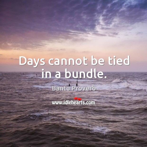 Image, Days cannot be tied in a bundle.
