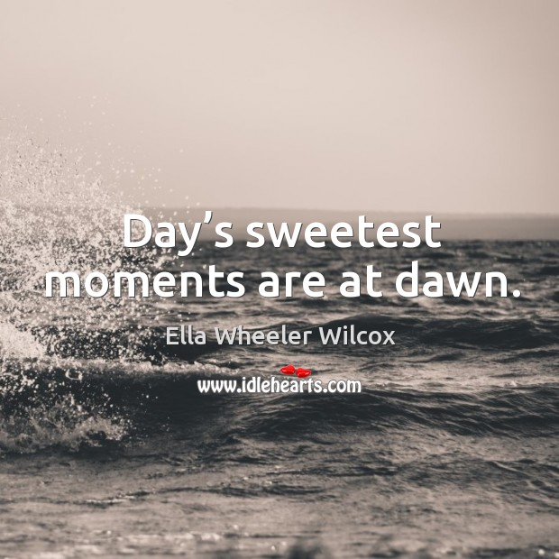 Image, Day's sweetest moments are at dawn.