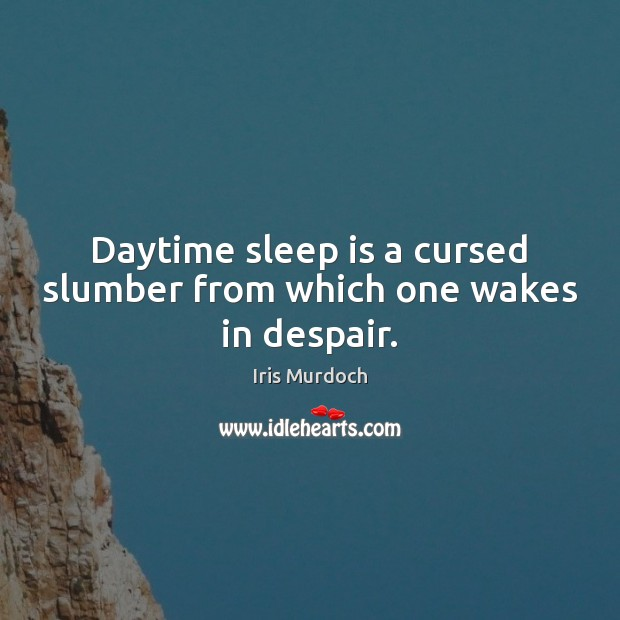 Daytime sleep is a cursed slumber from which one wakes in despair. Sleep Quotes Image
