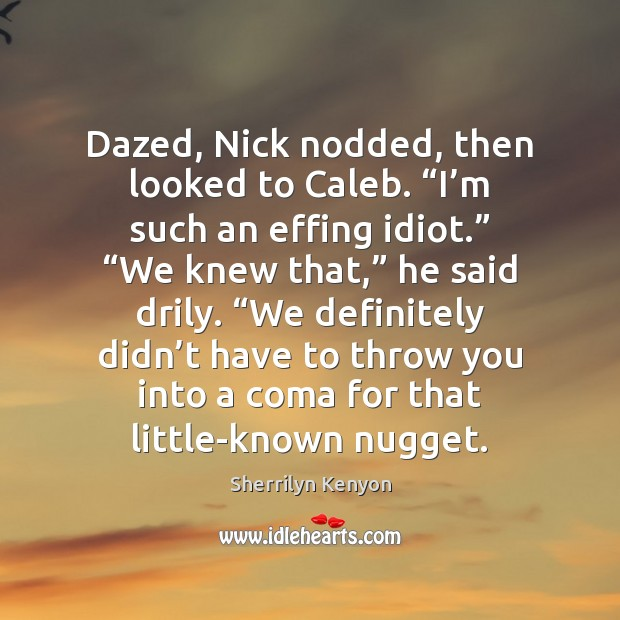 """Image, Dazed, Nick nodded, then looked to Caleb. """"I'm such an effing"""