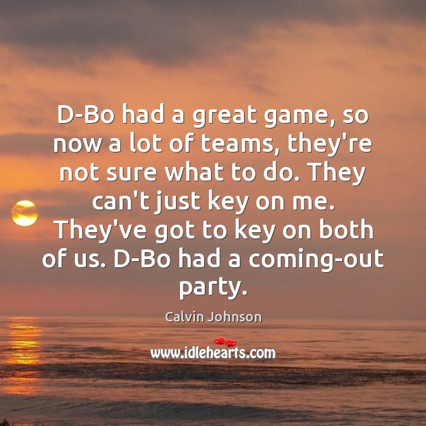 D-Bo had a great game, so now a lot of teams, they're Image