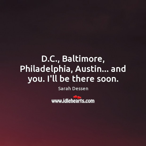 D.C., Baltimore, Philadelphia, Austin… and you. I'll be there soon. Image