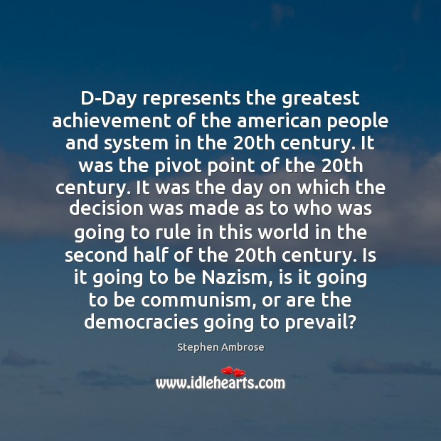 D-Day represents the greatest achievement of the american people and system in Image