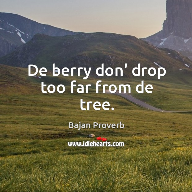 De berry don' drop too far from de tree. Bajan Proverbs Image