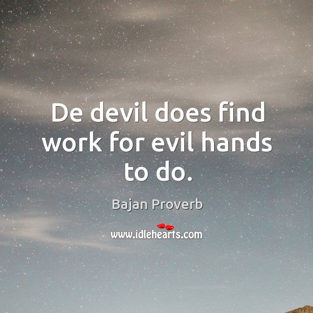 De devil does find work for evil hands to do. Bajan Proverbs Image