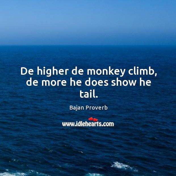 De higher de monkey climb, de more he does show he tail. Bajan Proverbs Image