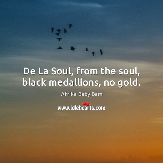 Image, De La Soul, from the soul, black medallions, no gold.