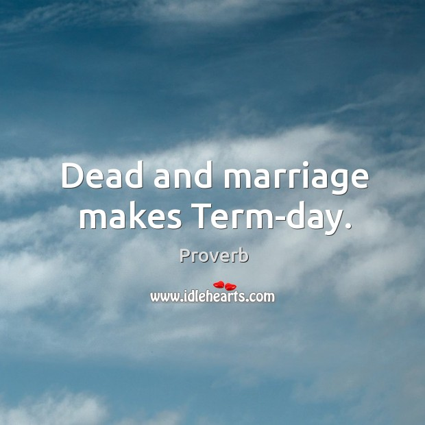 Dead and marriage makes term-day. Image
