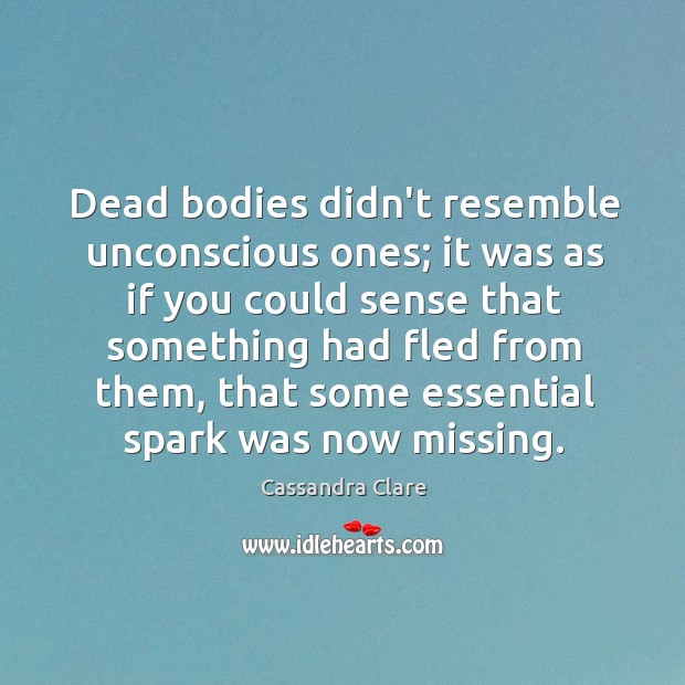 Dead bodies didn't resemble unconscious ones; it was as if you could Image