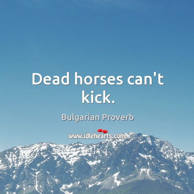 Image, Dead horses can't kick.