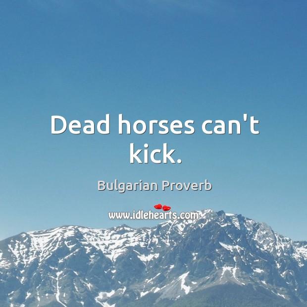 Dead horses can't kick. Bulgarian Proverbs Image