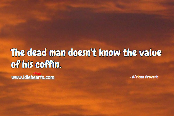 Image, The dead man doesn't know the value of his coffin.
