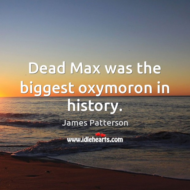 Image, Dead Max was the biggest oxymoron in history.