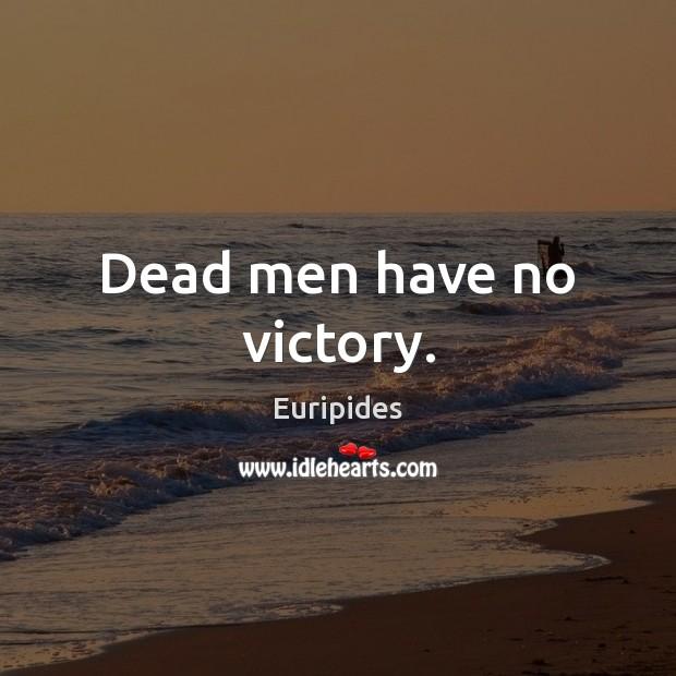 Dead men have no victory. Image