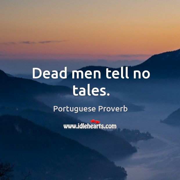 Dead men tell no tales. Image