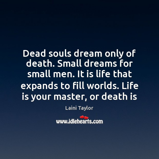 Dead souls dream only of death. Small dreams for small men. It Image
