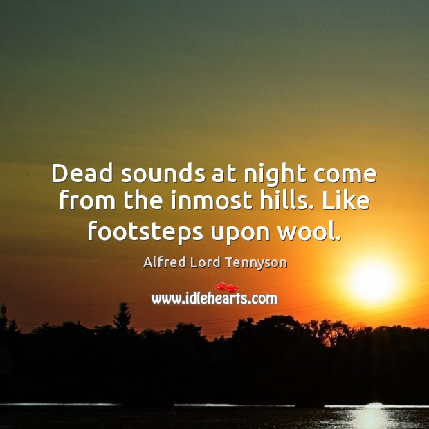 Dead sounds at night come from the inmost hills. Like footsteps upon wool. Image