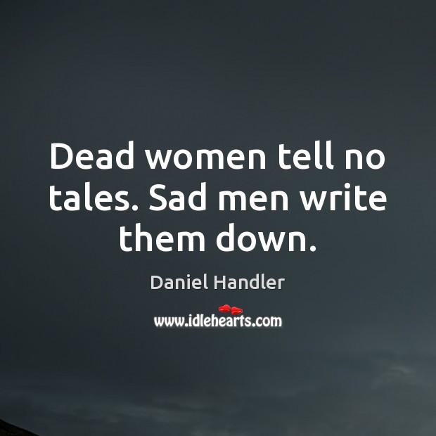Dead women tell no tales. Sad men write them down. Image