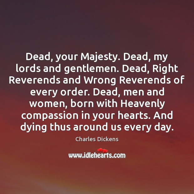 Image, Dead, your Majesty. Dead, my lords and gentlemen. Dead, Right Reverends and