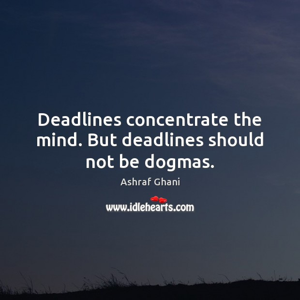 Image, Deadlines concentrate the mind. But deadlines should not be dogmas.