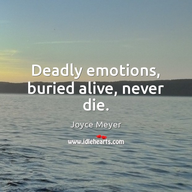 Deadly emotions, buried alive, never die. Image