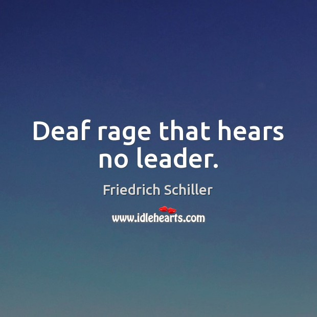 Deaf rage that hears no leader. Image
