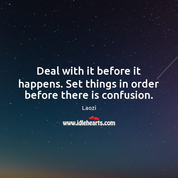 Image, Deal with it before it happens. Set things in order before there is confusion.
