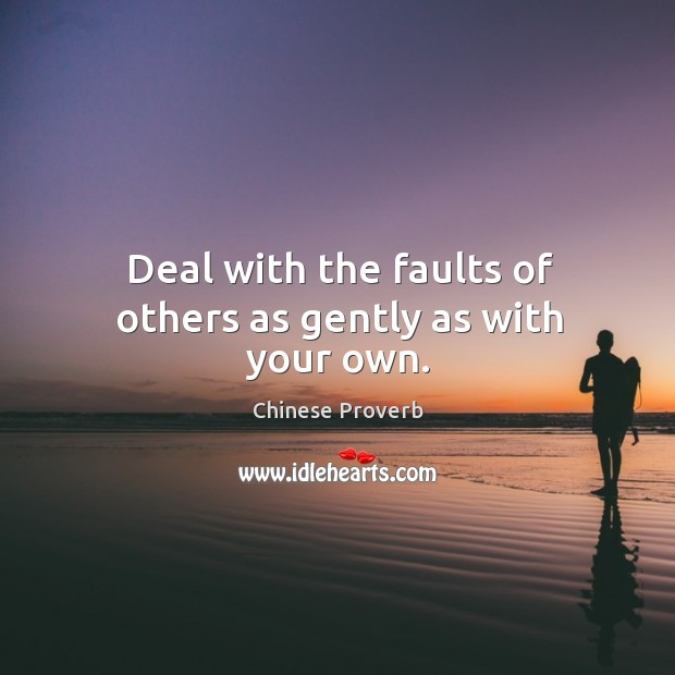 Image, Deal with the faults of others as gently as with your own.
