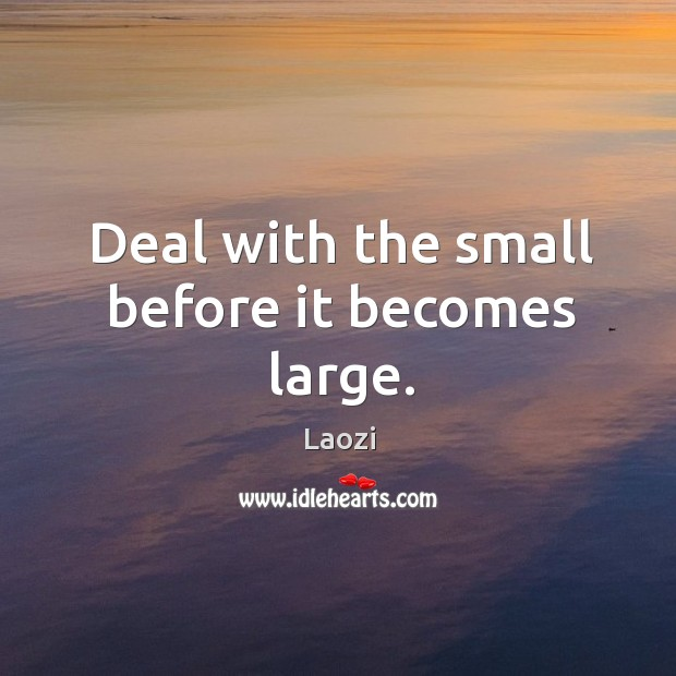 Image, Deal with the small before it becomes large.