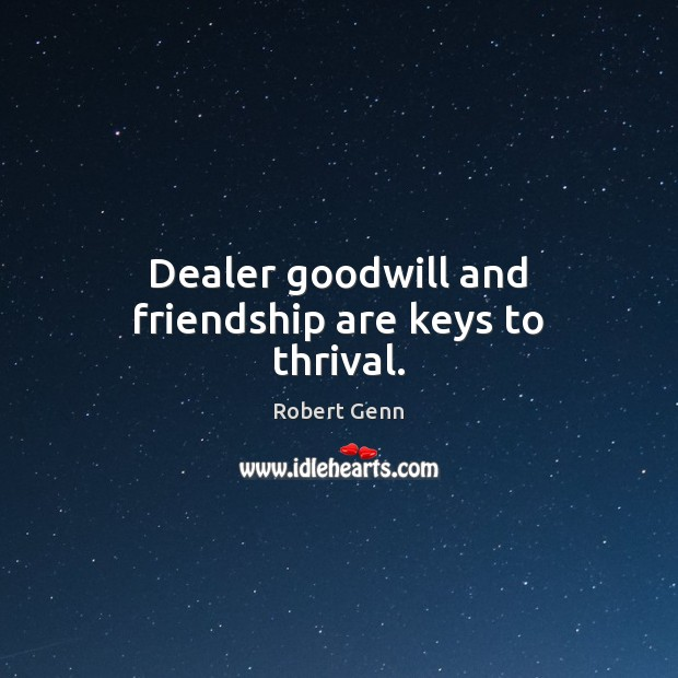 Dealer goodwill and friendship are keys to thrival. Image