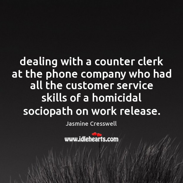 Dealing with a counter clerk at the phone company who had all Image