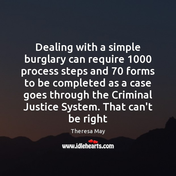 Dealing with a simple burglary can require 1000 process steps and 70 forms to Theresa May Picture Quote