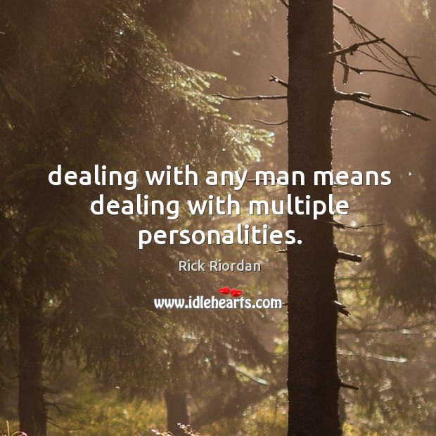 Dealing with any man means dealing with multiple personalities. Rick Riordan Picture Quote