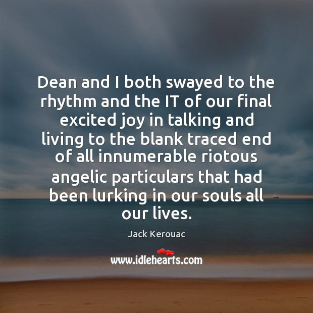 Dean and I both swayed to the rhythm and the IT of Jack Kerouac Picture Quote