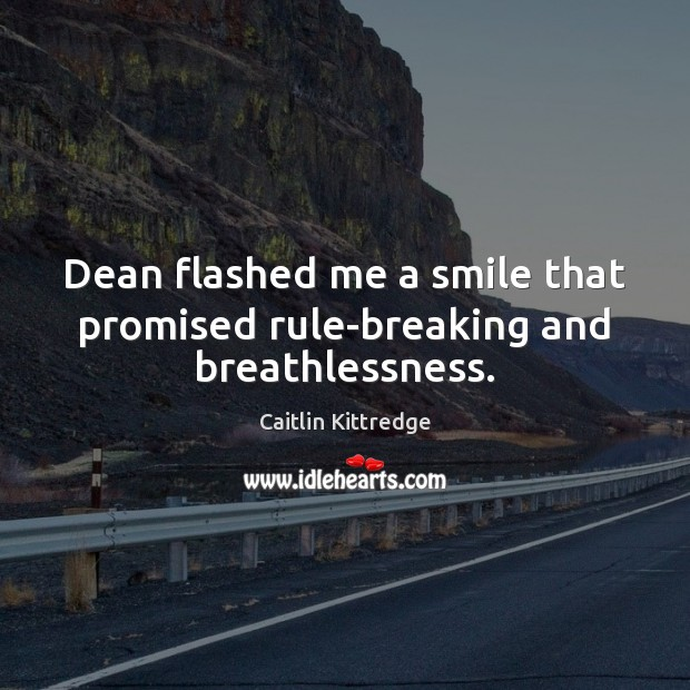 Image, Dean flashed me a smile that promised rule-breaking and breathlessness.
