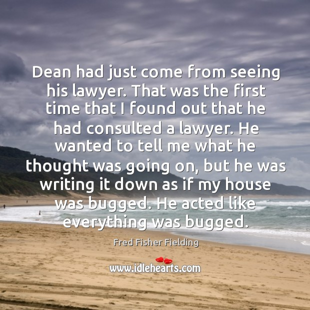 Dean had just come from seeing his lawyer. That was the first time that I found out that Image