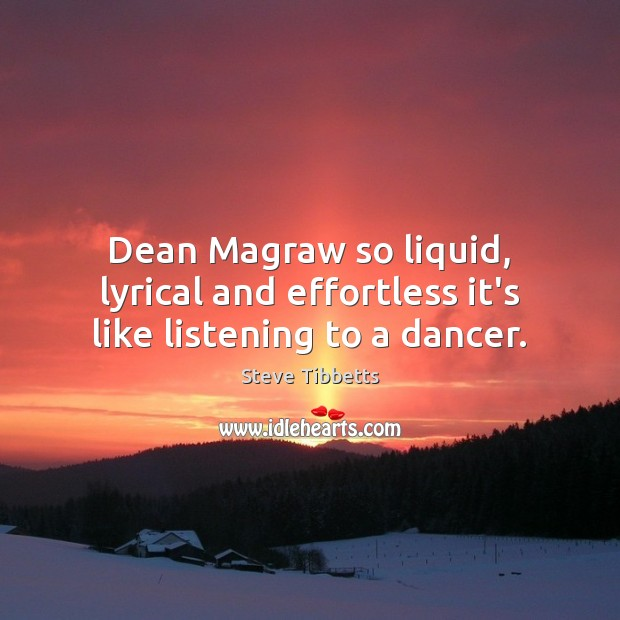 Dean Magraw so liquid, lyrical and effortless it's like listening to a dancer. Image