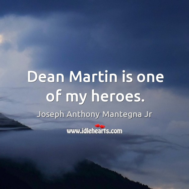 Dean martin is one of my heroes. Image