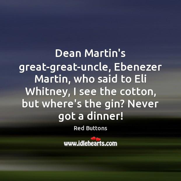 Image, Dean Martin's great-great-uncle, Ebenezer Martin, who said to Eli Whitney, I see