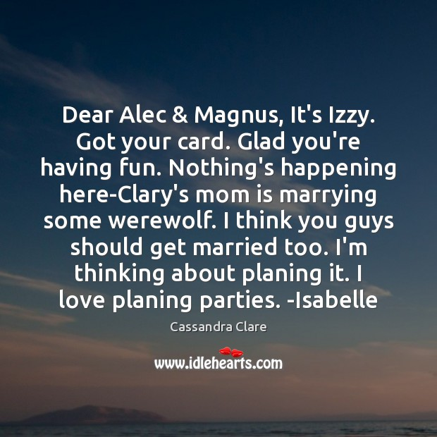 Image, Dear Alec & Magnus, It's Izzy. Got your card. Glad you're having fun.