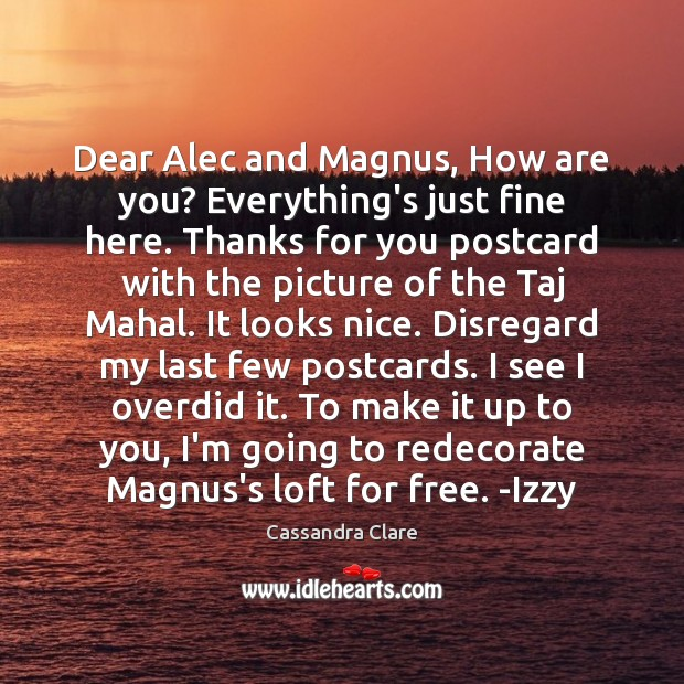 Image, Dear Alec and Magnus, How are you? Everything's just fine here. Thanks