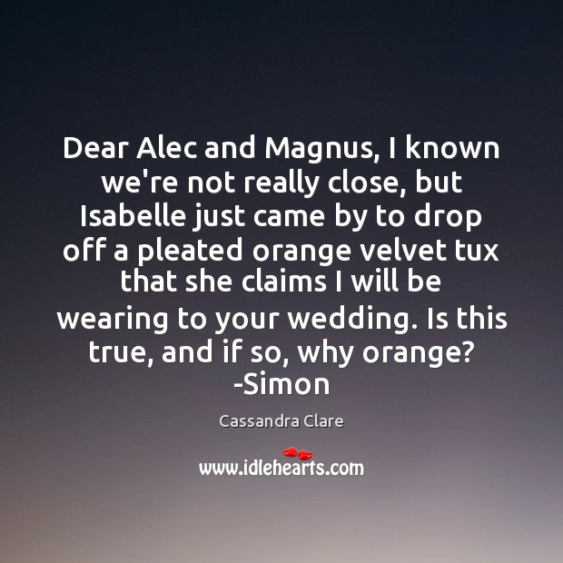 Image, Dear Alec and Magnus, I known we're not really close, but Isabelle