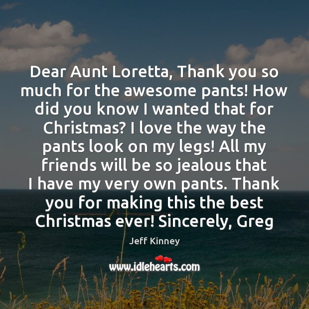 Dear Aunt Loretta, Thank you so much for the awesome pants! How Image